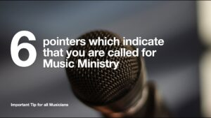 6 pointers which indicate that you are called for music ministry.001
